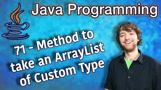 Java Programming Tutorial 71 - Method to take an ArrayList of Custom Type