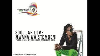 Soul Jah Love - Mwana waStembeni (DEC 2016) Produced by DTK RECORDS