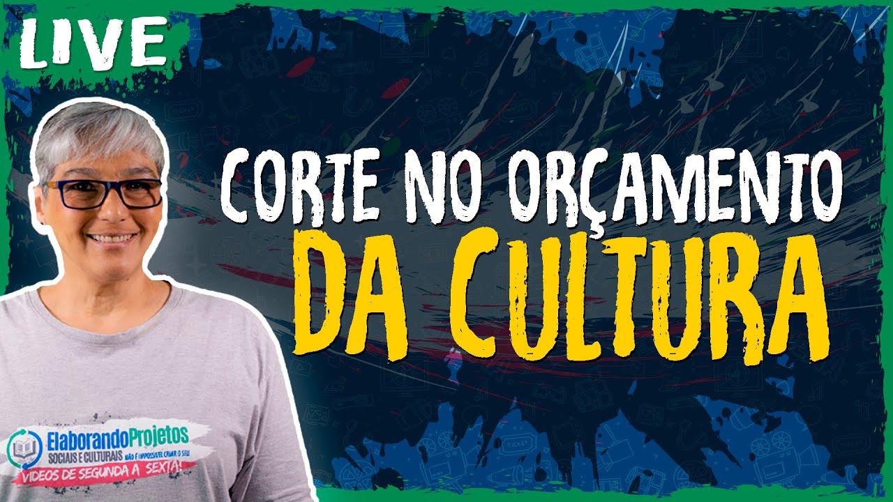 Corte no Orçamento da Cultura – Live