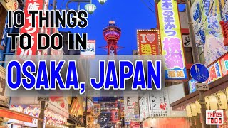 10 Things To Do in Osaka, Japan during your summer vacation