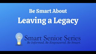Be Smart About Leaving a Legacy