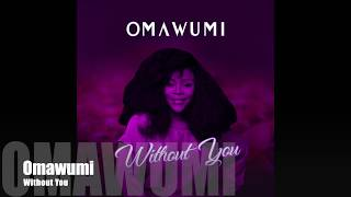Omawumi   Without You (Official Audio)