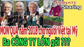 MÓN QUÀ năm 2018 cho người Việt tại Mỹ - Ba CÔNG TY LỚN gởi ??? - Donate Sharing