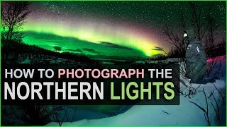 How to Photograph the NORTHERN LIGHTS! Basic to Advanced