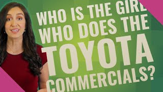 Who is the girl who does the Toyota commercials?