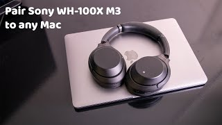 How to Pair your Sony WH-1000XM3 and WH-1000XM4 headphones to ANY Mac