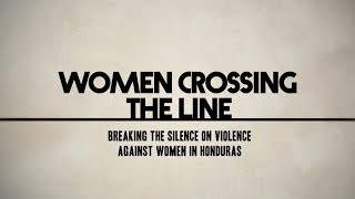 Women Crossing the Line: Breaking the Silence on Violence Against Women in Honduras