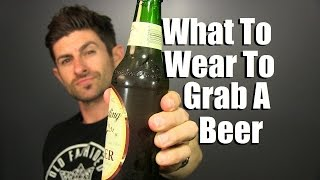 What To Wear To Grab A Beer   Style Tips For Going To A Bar Or Pub   How To Dress