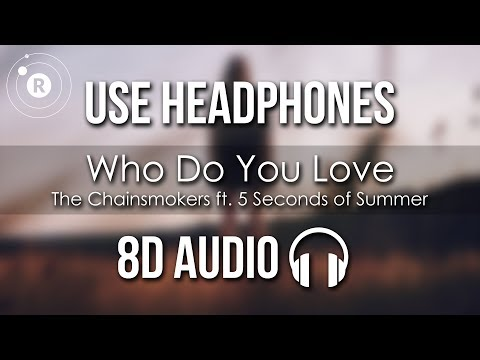 The Chainsmokers Ft. 5 Seconds Of Summer - Who Do You Love (8D AUDIO) - Revo-luution