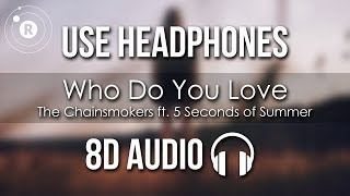 Gambar cover The Chainsmokers ft. 5 Seconds of Summer - Who Do You Love (8D AUDIO)