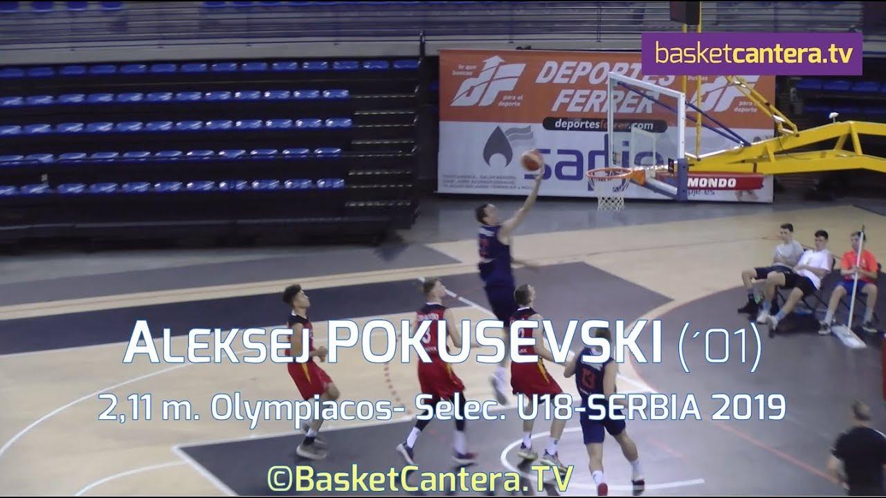 ALEKSEJ  POKUSEVSKI (´01) - 2,11 m. U18-Serbia 2019. Olympiacos (BasketCantera.TV)