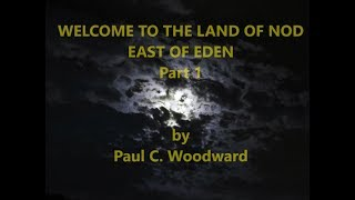 WELCOME TO THE LAND OF NOD  - EAST OF EDEN Part 1