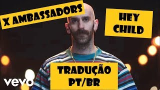 X Ambassadors HEY CHILD   Tradução (Alma Iluminada)
