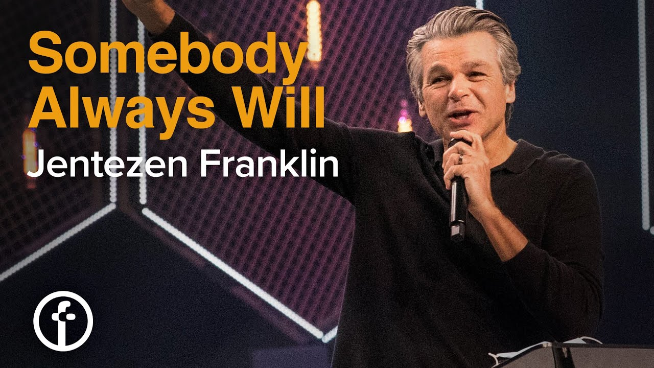 Somebody Always Will  by  Pastor Jentezen Franklin