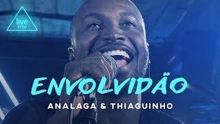 Analaga, Thiaguinho   Envolvidão (Live In Vip)