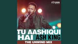 Tu Aashiqui Hai (The Unwind Mix)