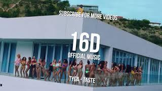 Tyga   Taste [16D AUDIO NOT 8D]