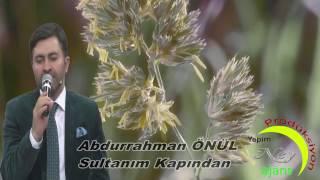 Abdurrahman Önül | Sultanım Kapından Çevirme  ( YENİ KLİP )
