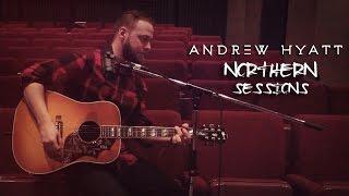 Andrew Hyatt | Northern Sessions - Girl I Do
