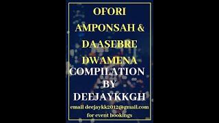 OFORI AMPONSAH & DAASEBRE DWAMENA COMPILATION BY DEEJAYKKGH