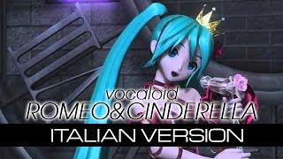 【Hatsune Miku】Romeo&Cinderella ~Italian Version~ {600+}