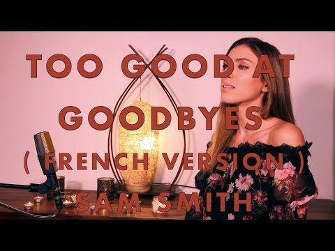 TOO GOOD AT GOODBYES ( FRENCH VERSION ) SAM SMITH ( SARA&#39H COVER )