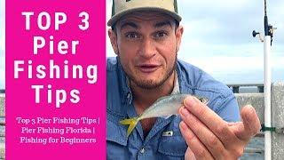 Top 3 Pier Fishing Tips | Pier Fishing Florida | Fishing for Beginners