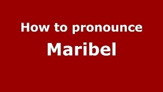How to pronounce Maribel (American English/US)  - PronounceNames.com