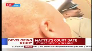 Developing: Waititu to be arraigned in court today after he turned himself in on Sunday
