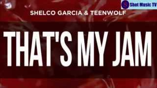Shelco Garcia & TEENWOLF - That's My Jam (Original Mix)