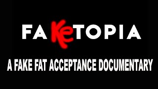 Fake-topia: A Fake Fat Acceptance Documentary | Ok2BeFat