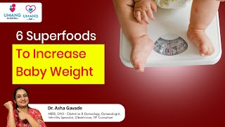 6 Superfoods To Increase Baby Weight - Dr Asha Gavade