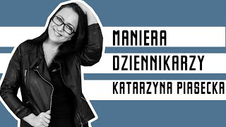 Katarzyna Piasecka - MANIERA DZIENNIKARZY