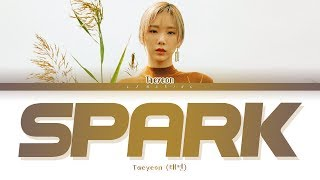 TAEYEON Spark Lyrics (태연 불티 가사) [Color Coded LyricsHanRomEng]
