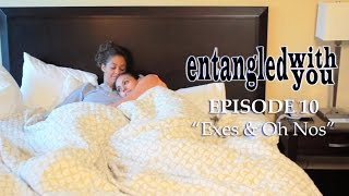 Entangled with You - Ep 10 - Exes & Oh Nos