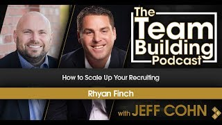 How to Scale Up Your Recruiting w/Rhyan Finch