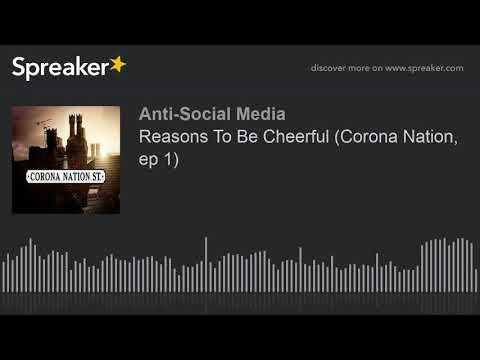 Reasons To Be Cheerful (Corona Nation, ep 1)