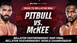 ROAD TO BELLATOR MMA: Pitbull vs. Mckee   SATURDAY at 10PM ET/7PM PT on SHOWTIME