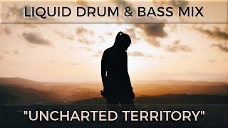"► Liquid Drum & Bass Mix - ""Uncharted Territory"" - May 2018"