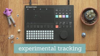 Experimental Tracking (w/ The Polyend Tracker)