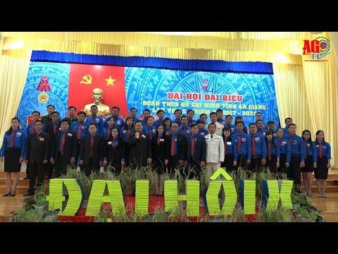 Đại hội lần thứ X (nhiệm kỳ 2017 – 2022) Đoàn TNCS Hồ Chí Minh tỉnh An Giang thành công tốt đẹp