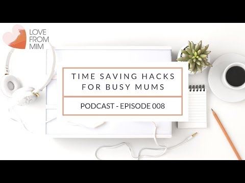 Time-Saving Hacks for Busy Mums   Busy Mum. Balanced Life. Podcast EP008