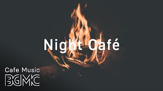 Night Sweet Cafe Music With Fireplace - Chill Out Jazz & Bossa Nova Music