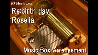 "Re:birth day/Roselia [Music Box] (Game ""BanG Dream! Girls Band Party!"" Character Song)"