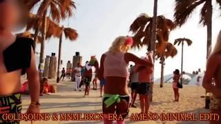 ERA - AMENO - GOLDSOUND & MNMLBROS  ( MINIMAL EDIT )