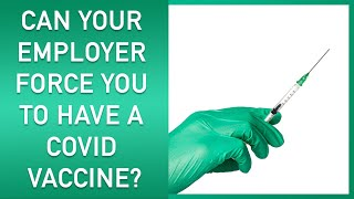 Can your employer force you to have a vaccine?