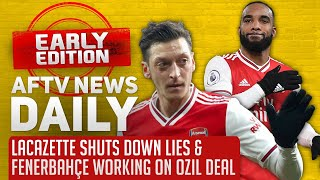 Lacazette Shuts Down Lies & Fenerbahçe Working On Ozil Deal | AFTV News Daily, Early Edition