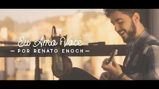Renato Enoch - Eu amo você (Tim Maia)