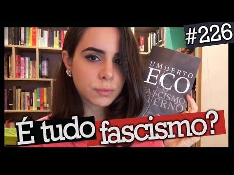 Afinal, o que é fascismo? O FASCISMO ETERNO - UMBERTO ECO (#226)