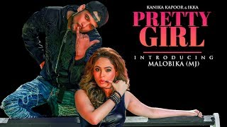 Offical Video : Pretty Girl Song | Feat. Malobika | Kanika Kapoor, Ikka | Shabina Khan